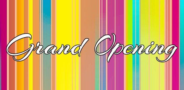 Grand Openings JULY 16, 2016